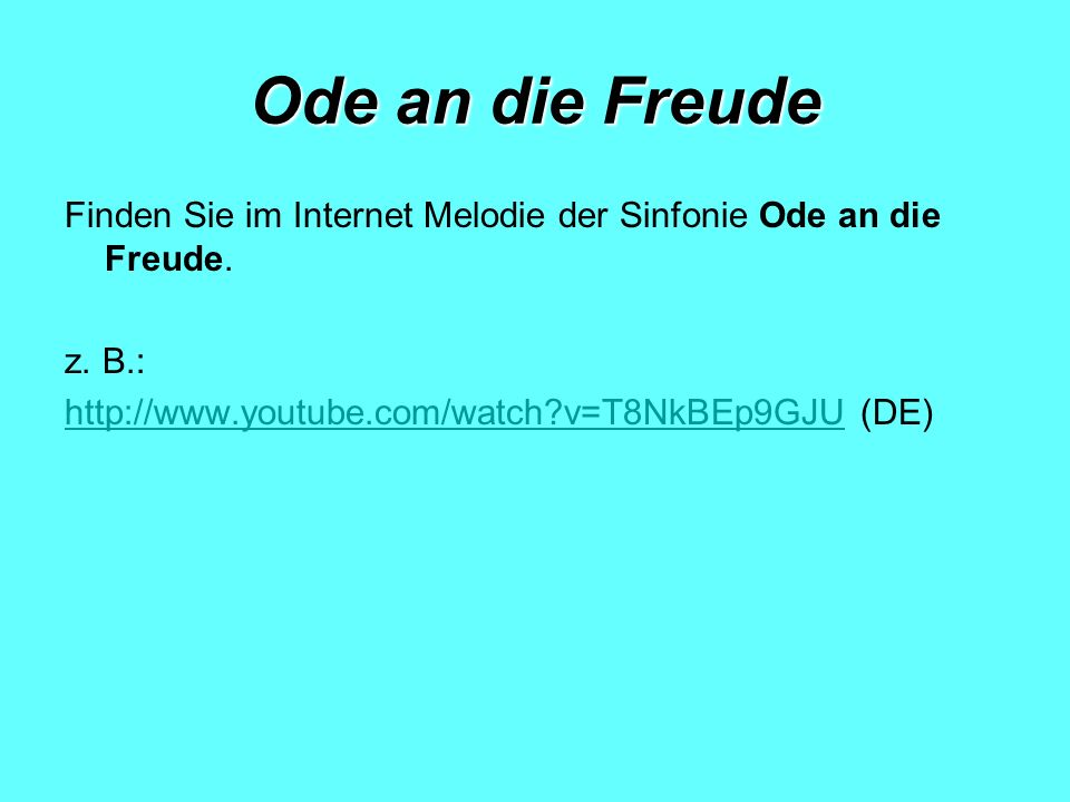 Ode an die Freude Finden Sie im Internet Melodie der Sinfonie Ode an die Freude.