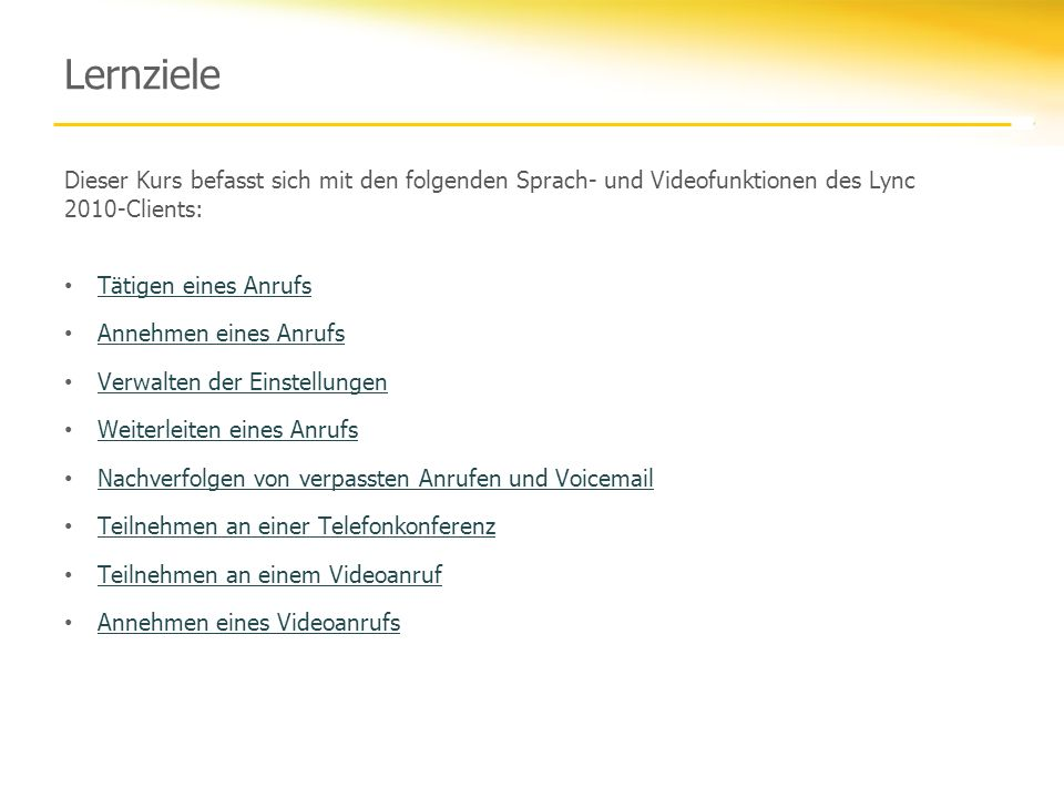 LernzieleDieser Kurs befasst sich mit den folgenden Sprach- und Videofunktionen des Lync 2010-Clients: