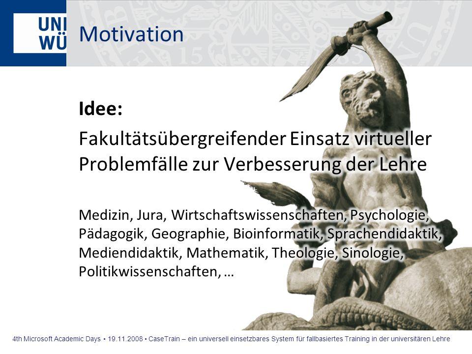 Motivation Idee: Fakultätsübergreifender Einsatz virtueller Problemfälle zur Verbesserung der Lehre.