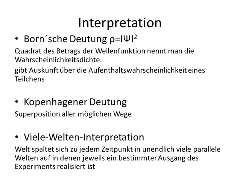 Interpretation Born´sche Deutung ρ=IΨI2 Kopenhagener Deutung