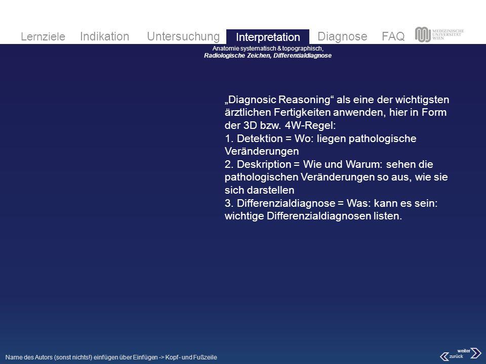 Interpretation Anatomie systematisch & topographisch, Radiologische Zeichen, Differentialdiagnose.