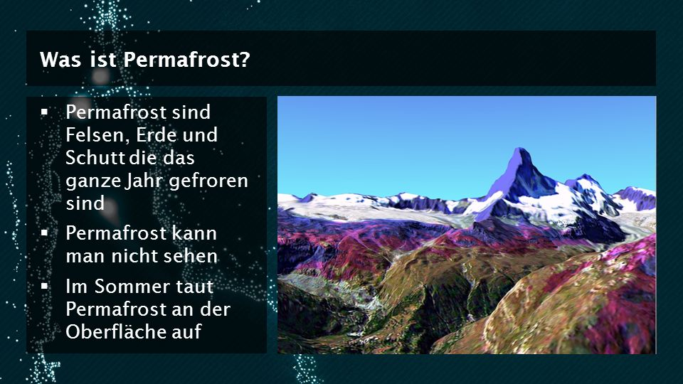 Was ist Permafrost Permafrost sind Felsen, Erde und Schutt die das ganze Jahr gefroren sind. Permafrost kann man nicht sehen.
