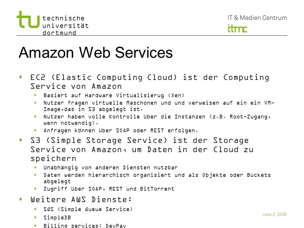 Amazon Web Services EC2 (Elastic Computing Cloud) ist der Computing Service von Amazon. Basiert auf Hardware Virtualisierug (Xen)