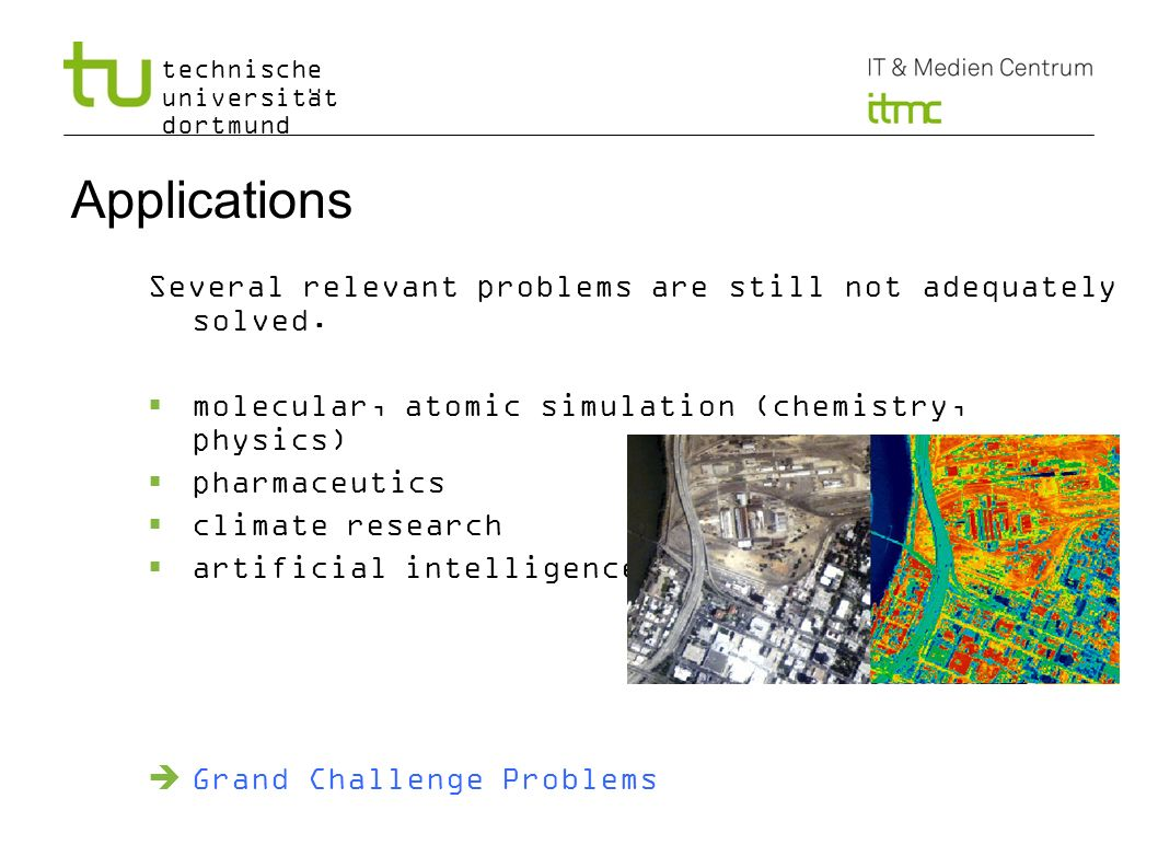 Applications Several relevant problems are still not adequately solved. molecular, atomic simulation (chemistry, physics)