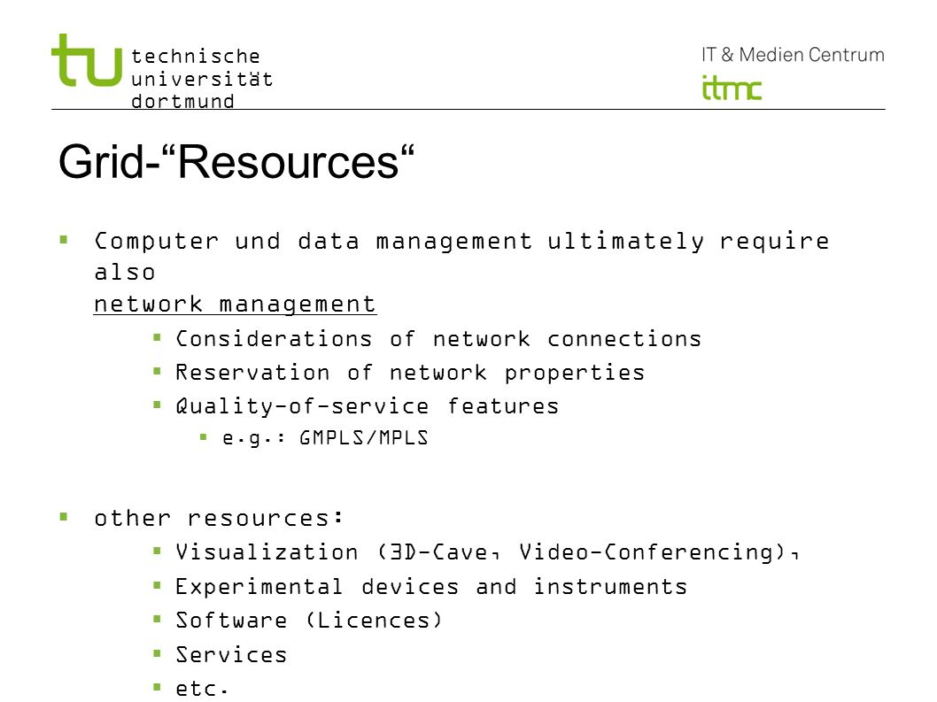 Grid- Resources Computer und data management ultimately require also network management. Considerations of network connections.