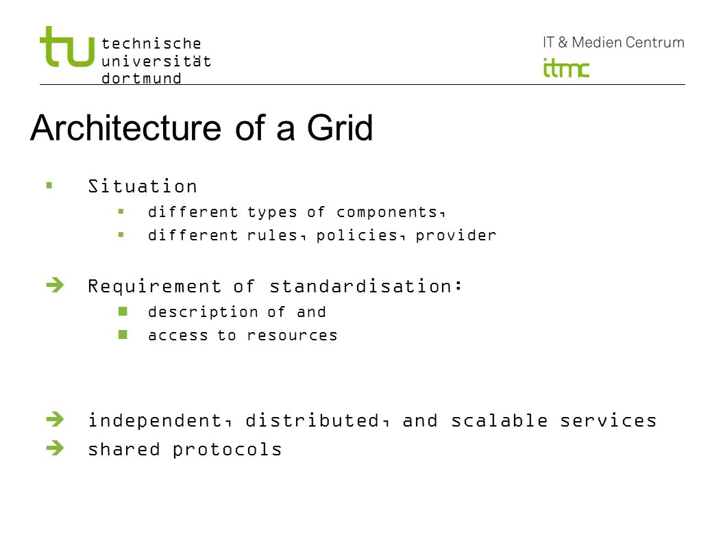 Architecture of a Grid Situation Requirement of standardisation: