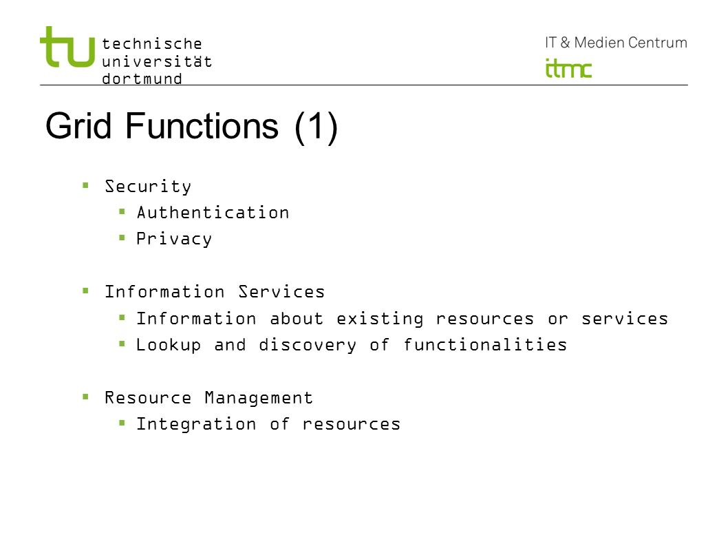 Grid Functions (1) Security Authentication Privacy