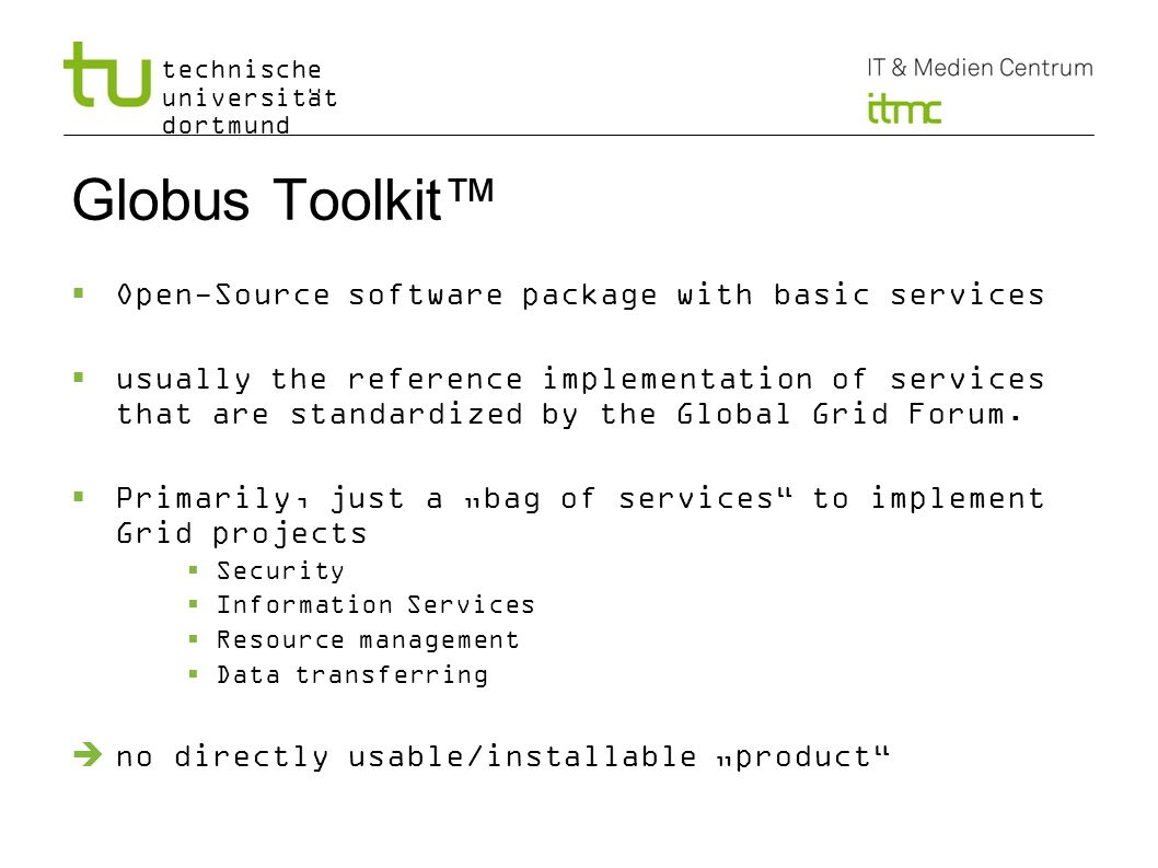 Globus Toolkit™ Open-Source software package with basic services