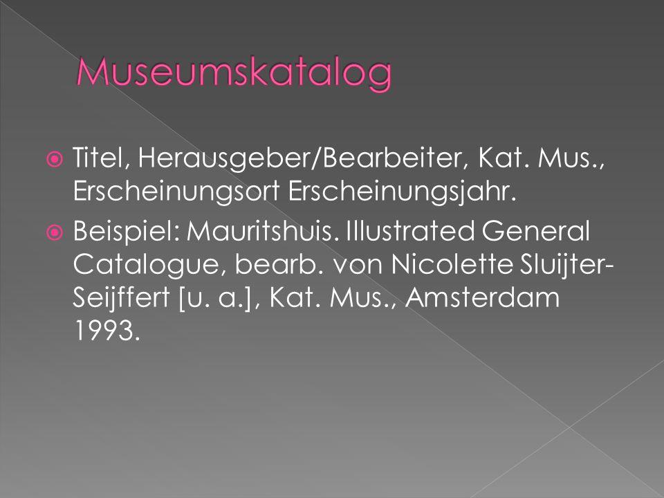 Museumskatalog Titel, Herausgeber/Bearbeiter, Kat. Mus., Erscheinungsort Erscheinungsjahr.