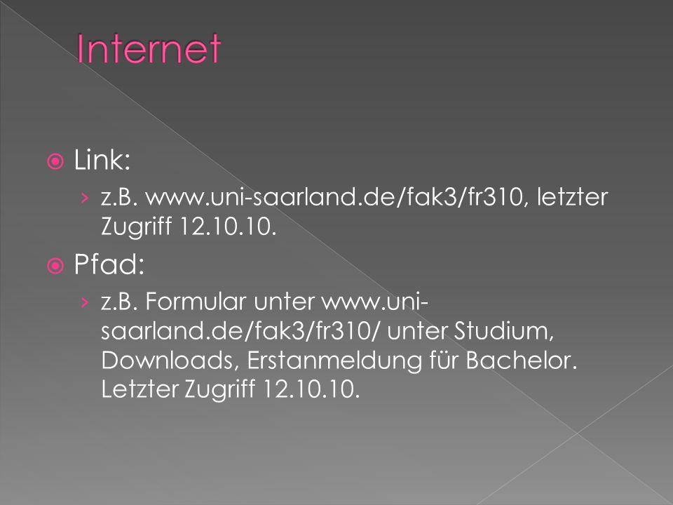 Internet Link: z.B. www.uni-saarland.de/fak3/fr310, letzter Zugriff 12.10.10. Pfad: