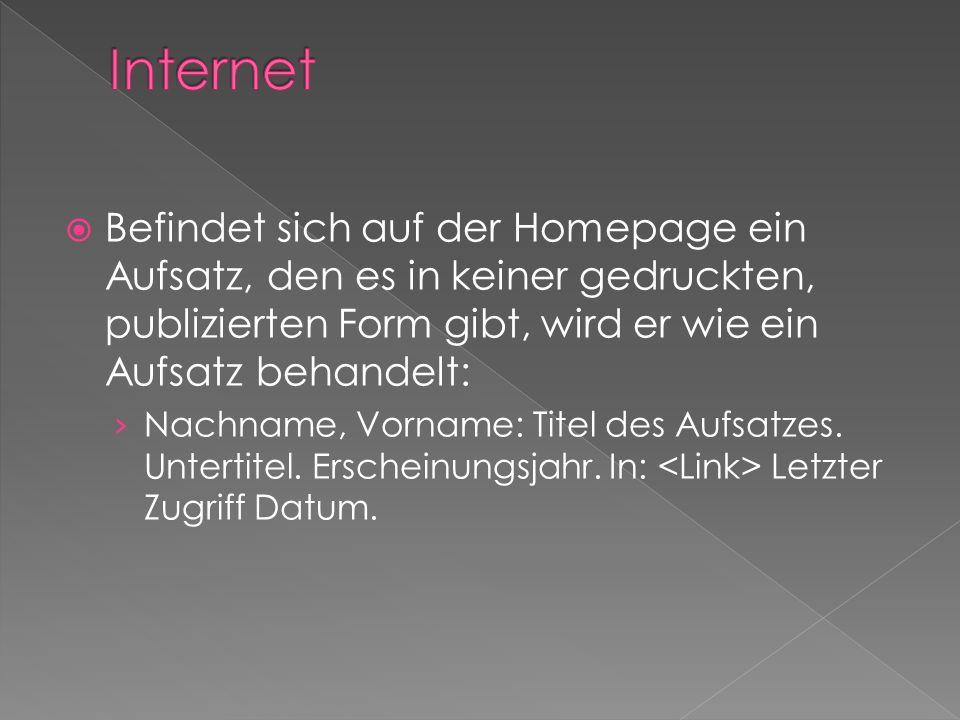 Internet Befindet sich auf der Homepage ein Aufsatz, den es in keiner gedruckten, publizierten Form gibt, wird er wie ein Aufsatz behandelt: