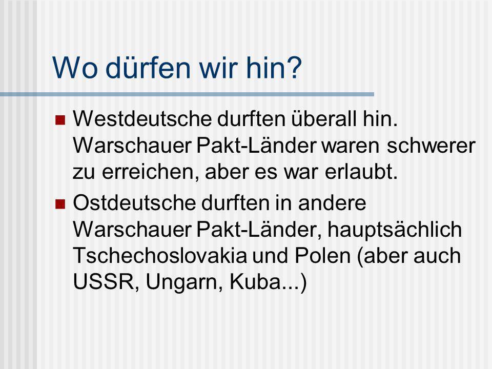 Wo dürfen wir hin Westdeutsche durften überall hin. Warschauer Pakt-Länder waren schwerer zu erreichen, aber es war erlaubt.