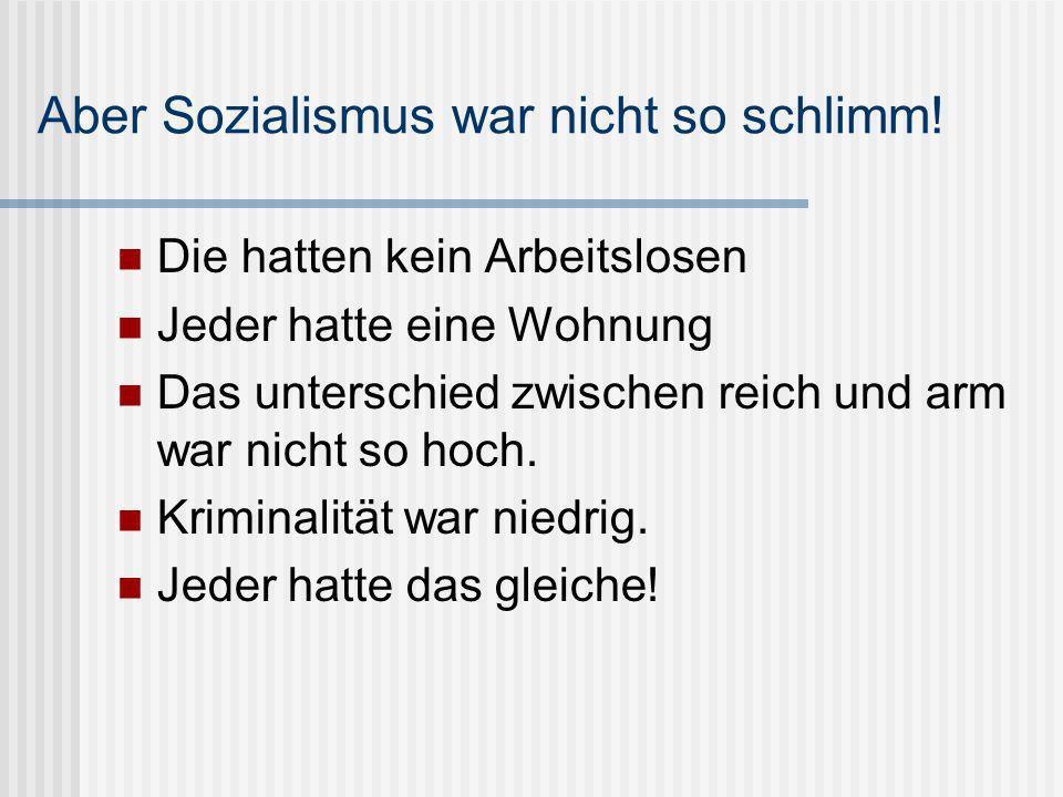 Aber Sozialismus war nicht so schlimm!
