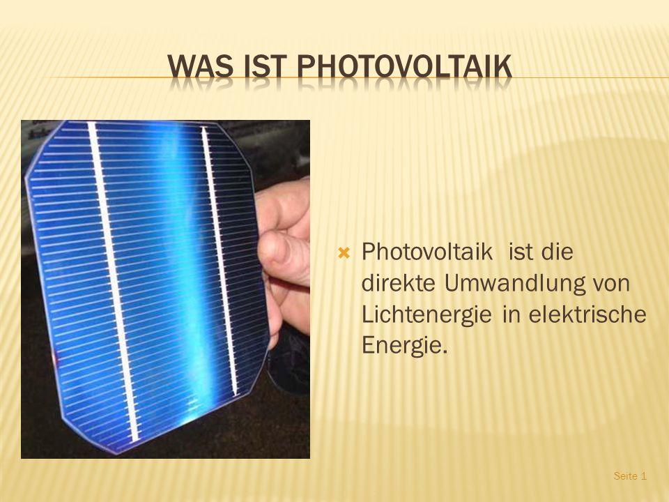 Was ist photovoltaik Photovoltaik ist die direkte Umwandlung von Lichtenergie in elektrische Energie.