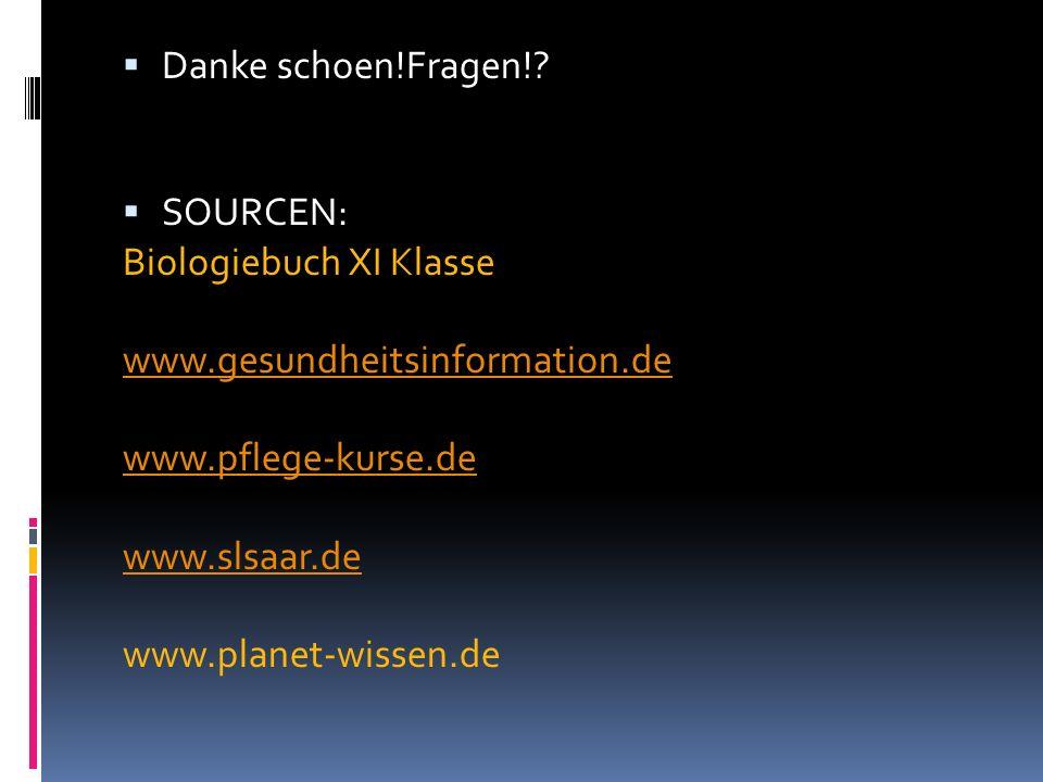 Danke schoen!Fragen! SOURCEN: Biologiebuch XI Klasse. www.gesundheitsinformation.de. www.pflege-kurse.de.