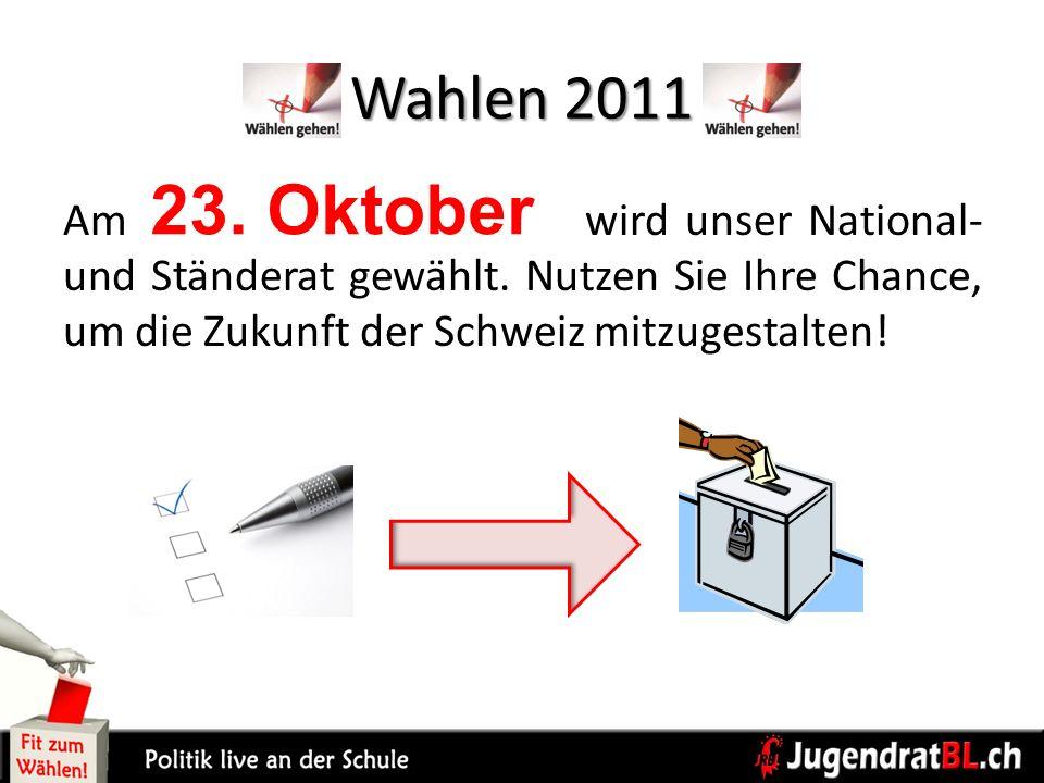 Wahlen 2011 23. Oktober. Am wird unser National- und Ständerat gewählt.
