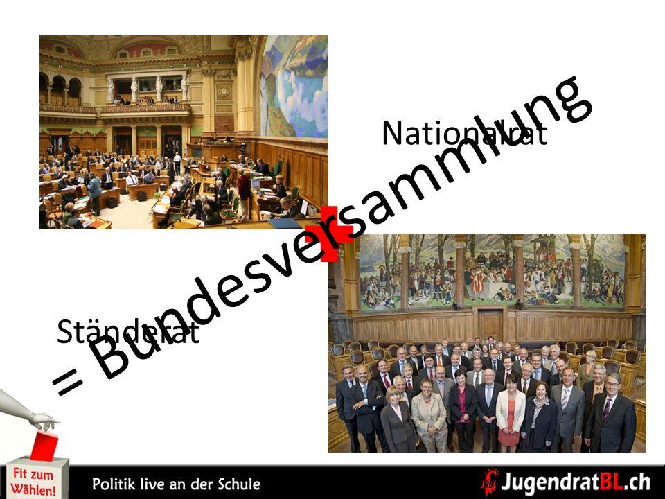 Nationalrat = Bundesversammlung Ständerat