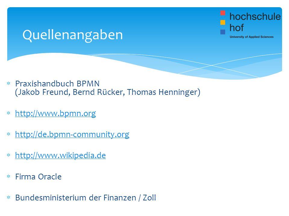 Quellenangaben Praxishandbuch BPMN (Jakob Freund, Bernd Rücker, Thomas Henninger) http://www.bpmn.org.
