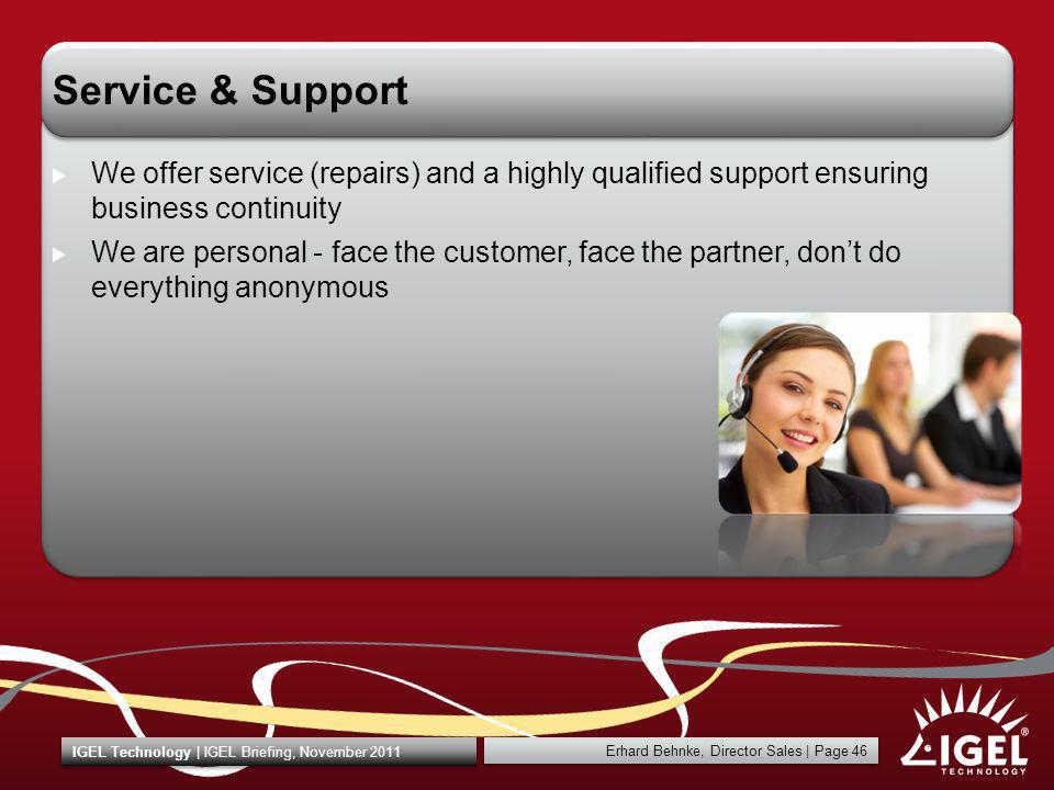 Service & Support We offer service (repairs) and a highly qualified support ensuring business continuity.
