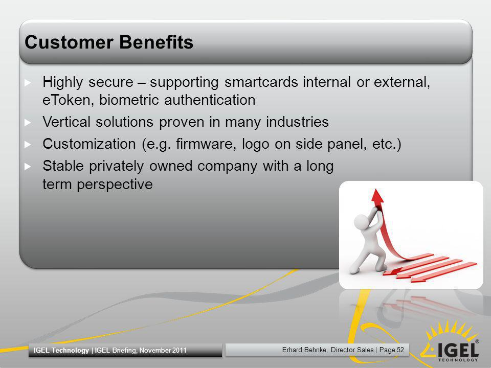 Customer Benefits Highly secure – supporting smartcards internal or external, eToken, biometric authentication.