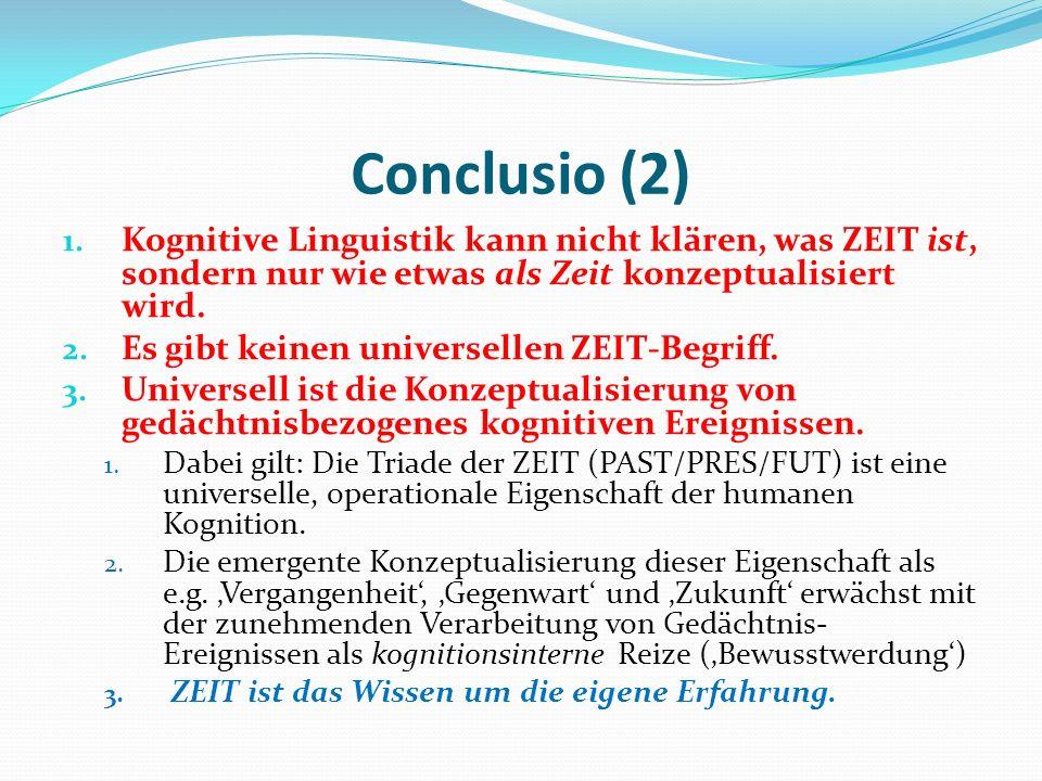 Conclusio (2)Kognitive Linguistik kann nicht klären, was ZEIT ist, sondern nur wie etwas als Zeit konzeptualisiert wird.