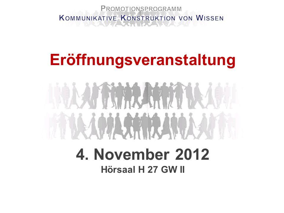 Eröffnungsveranstaltung 4. November 2012 Hörsaal H 27 GW II