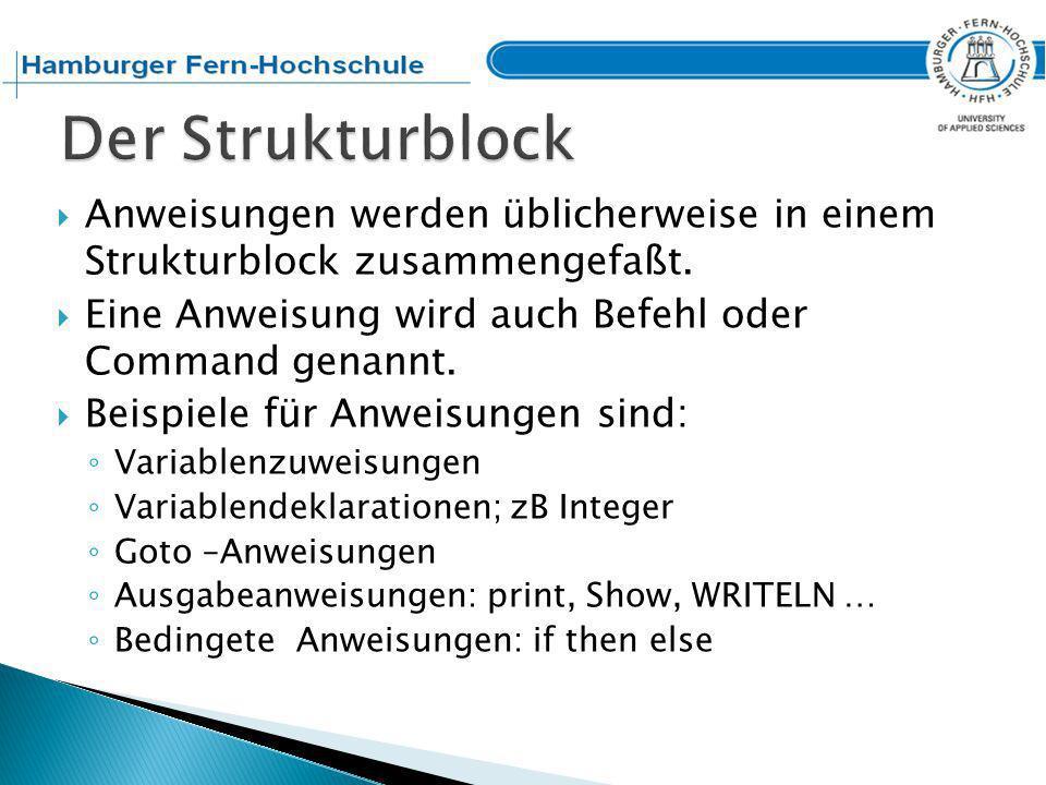 Der Strukturblock Anweisungen werden üblicherweise in einem Strukturblock zusammengefaßt. Eine Anweisung wird auch Befehl oder Command genannt.