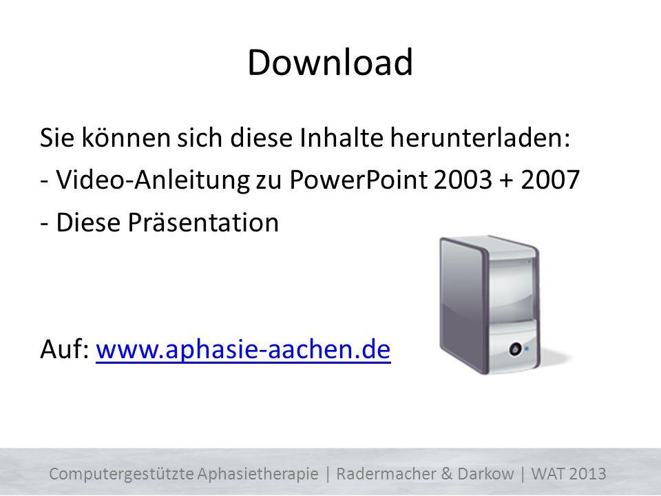 Download Sie können sich diese Inhalte herunterladen: - Video-Anleitung zu PowerPoint 2003 + 2007 - Diese Präsentation Auf: www.aphasie-aachen.de