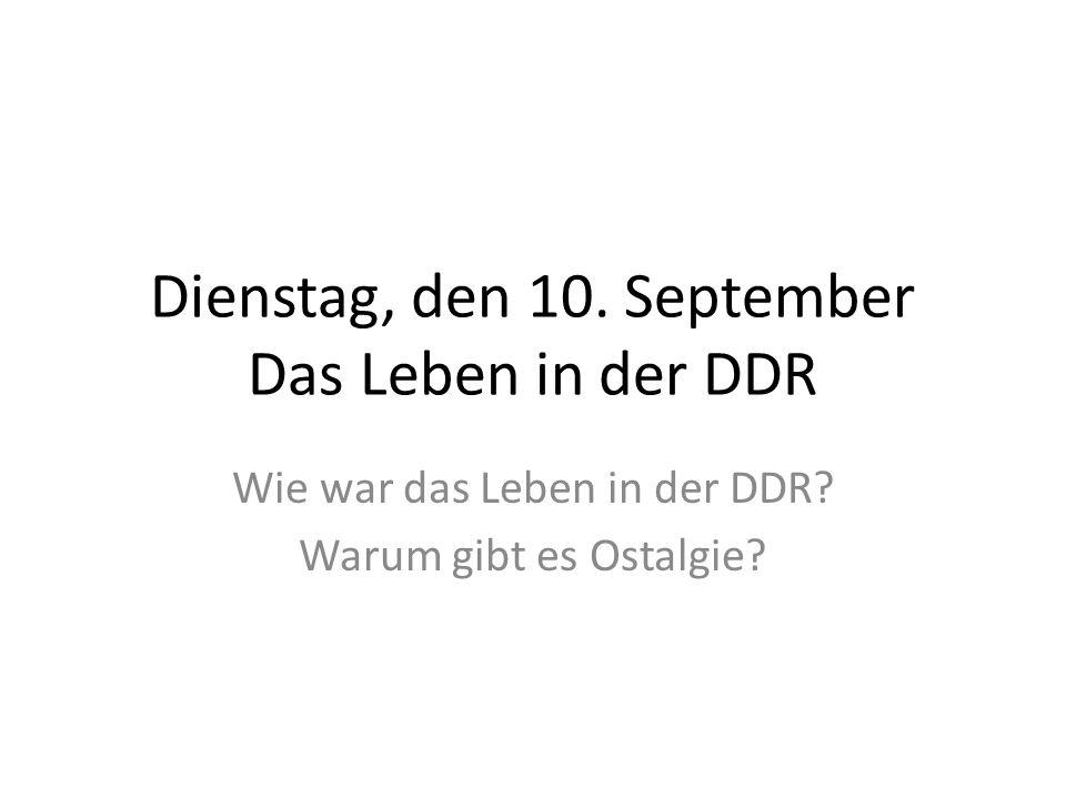 Dienstag, den 10. September Das Leben in der DDR