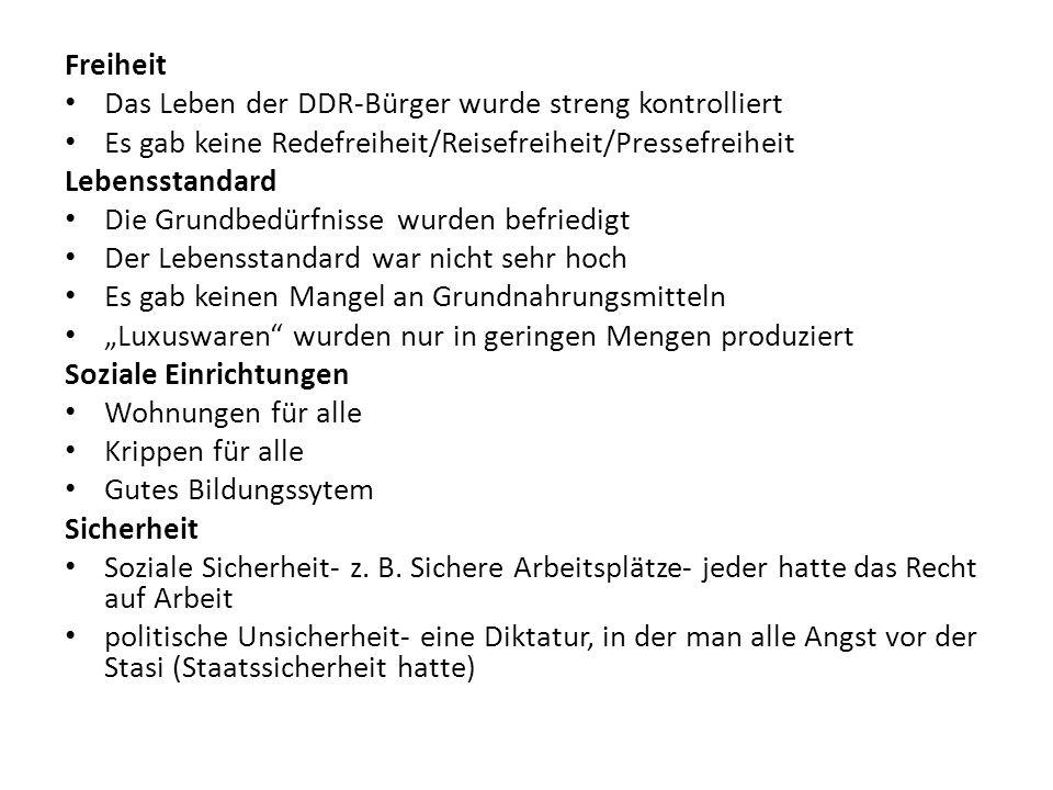 Freiheit Das Leben der DDR-Bürger wurde streng kontrolliert. Es gab keine Redefreiheit/Reisefreiheit/Pressefreiheit.