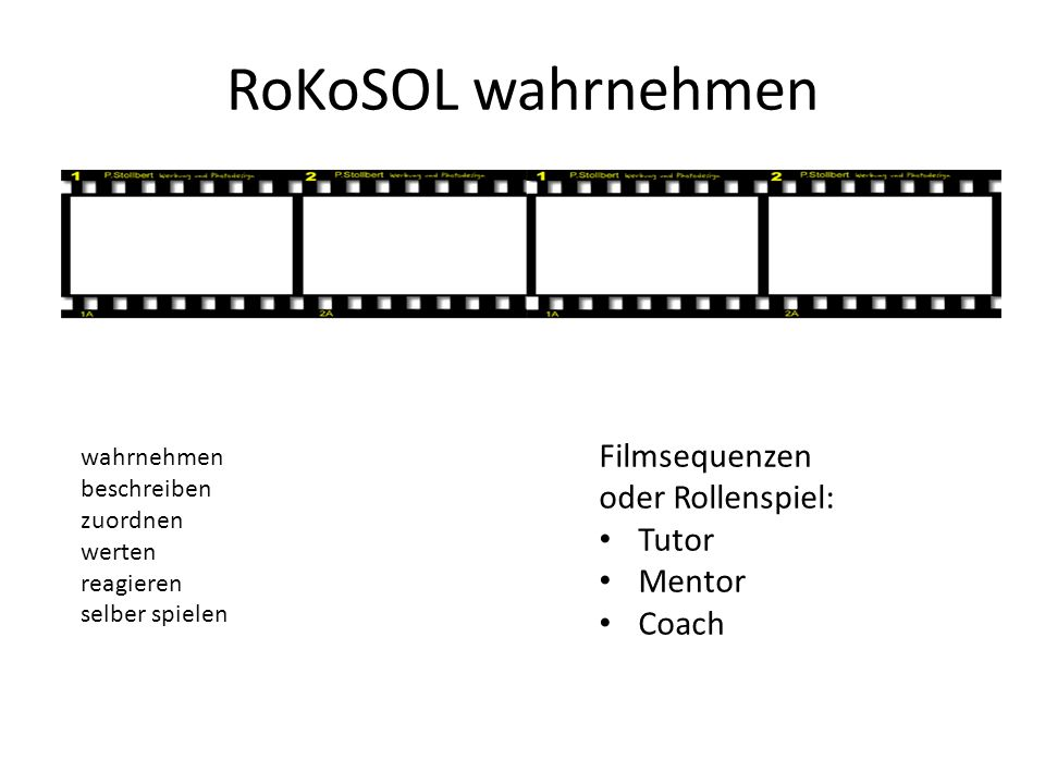 RoKoSOL wahrnehmen Filmsequenzen oder Rollenspiel: Tutor Mentor Coach
