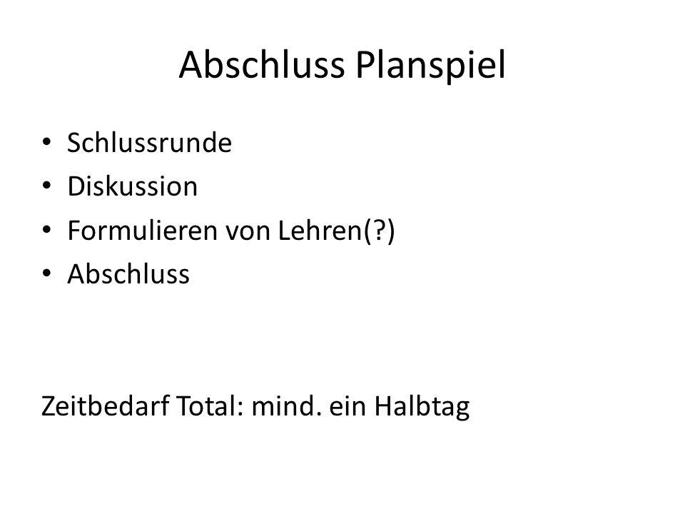 Abschluss Planspiel Schlussrunde Diskussion Formulieren von Lehren( )