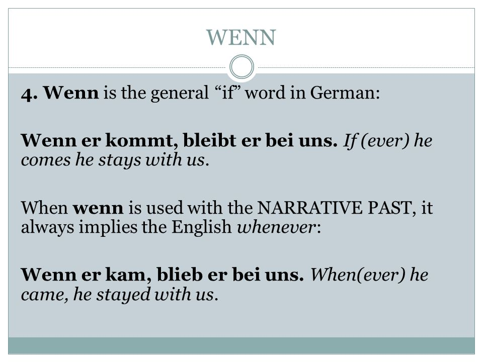 WENN 4. Wenn is the general if word in German: