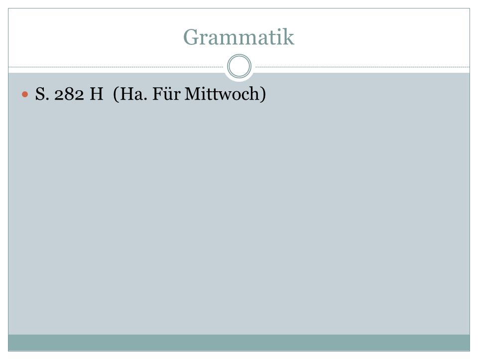 Grammatik S. 282 H (Ha. Für Mittwoch)