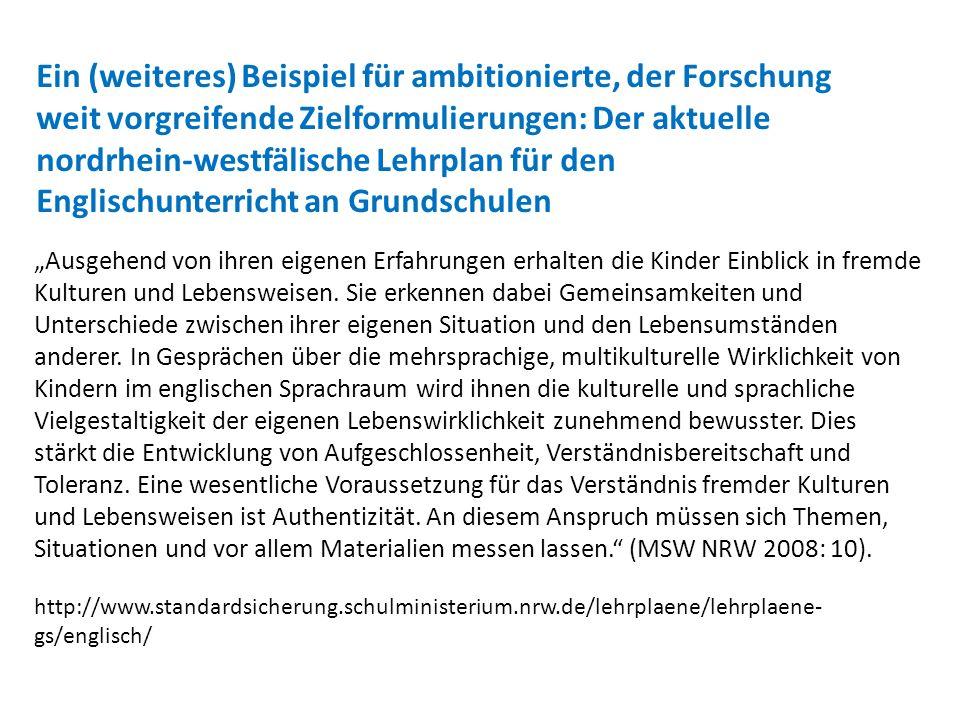 Ein (weiteres) Beispiel für ambitionierte, der Forschung weit vorgreifende Zielformulierungen: Der aktuelle nordrhein-westfälische Lehrplan für den Englischunterricht an Grundschulen
