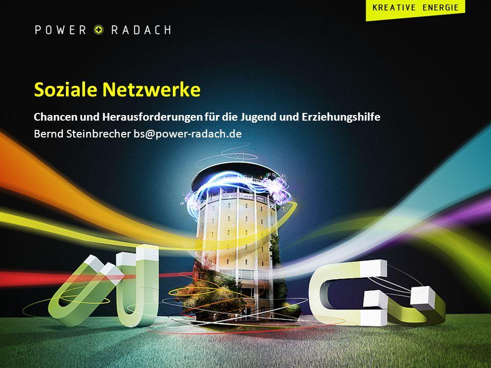 Soziale Netzwerke Chancen und Herausforderungen für die Jugend und Erziehungshilfe Bernd Steinbrecher bs@power-radach.de.