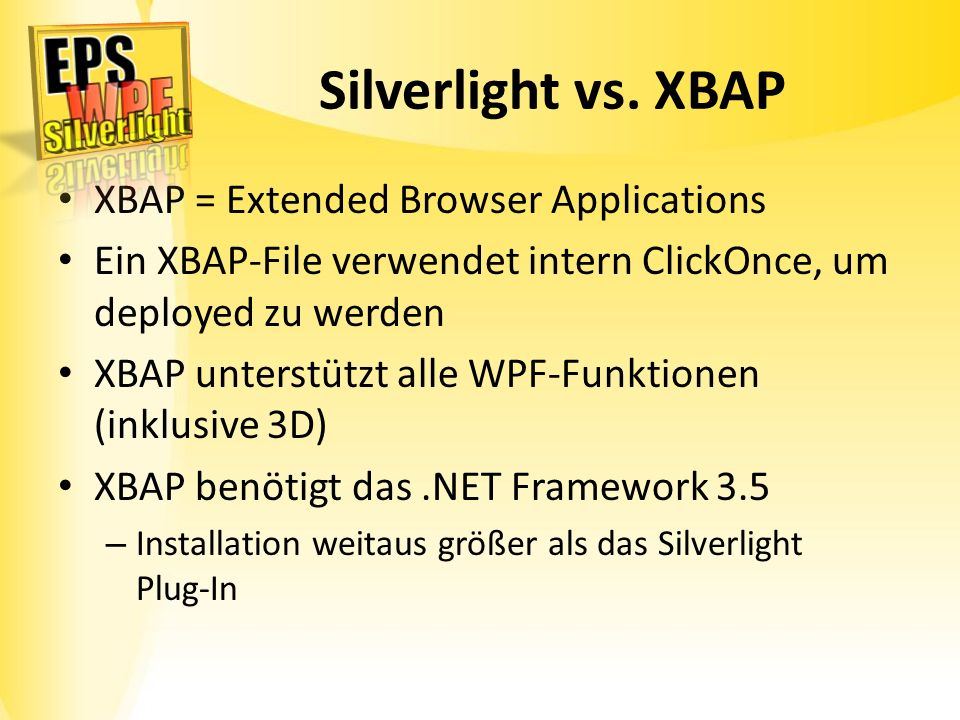 Silverlight vs. XBAP XBAP = Extended Browser Applications