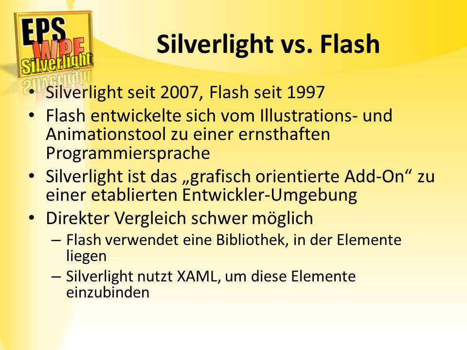 Silverlight vs. Flash Silverlight seit 2007, Flash seit 1997