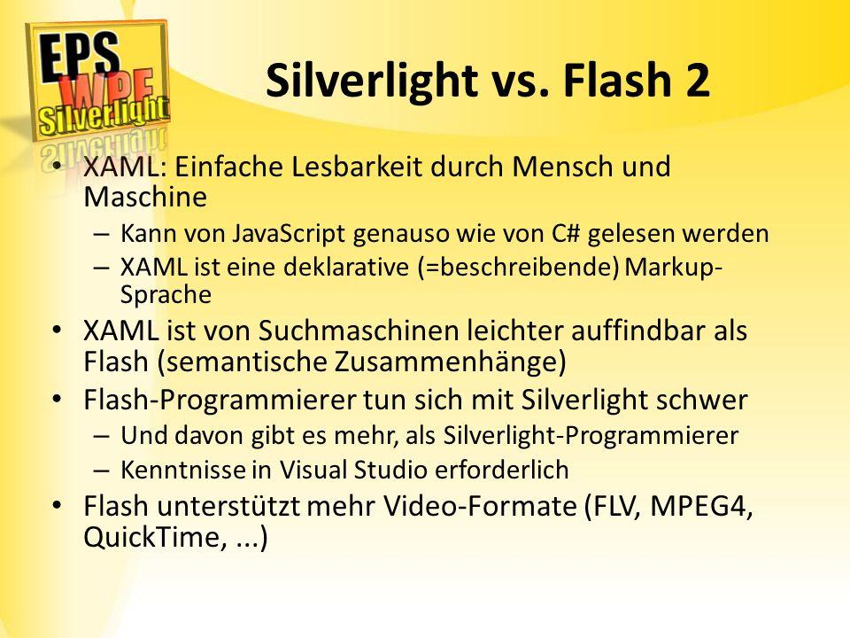Silverlight vs. Flash 2 XAML: Einfache Lesbarkeit durch Mensch und Maschine. Kann von JavaScript genauso wie von C# gelesen werden.