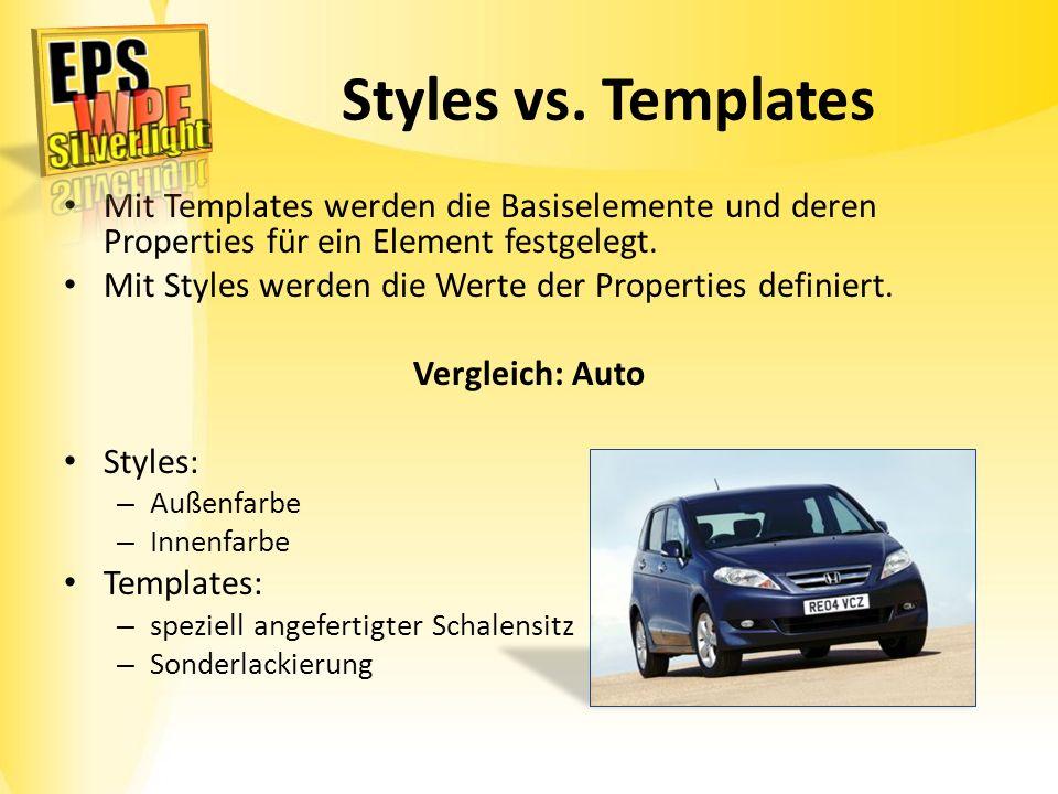 Styles vs. Templates Mit Templates werden die Basiselemente und deren Properties für ein Element festgelegt.