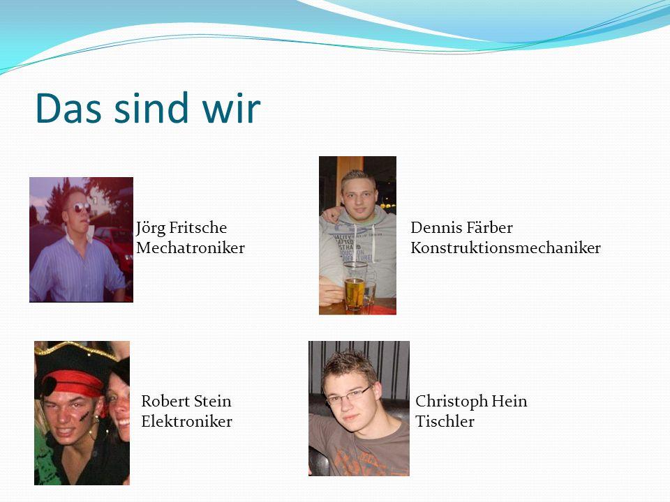 Das sind wir Jörg Fritsche Mechatroniker Dennis Färber