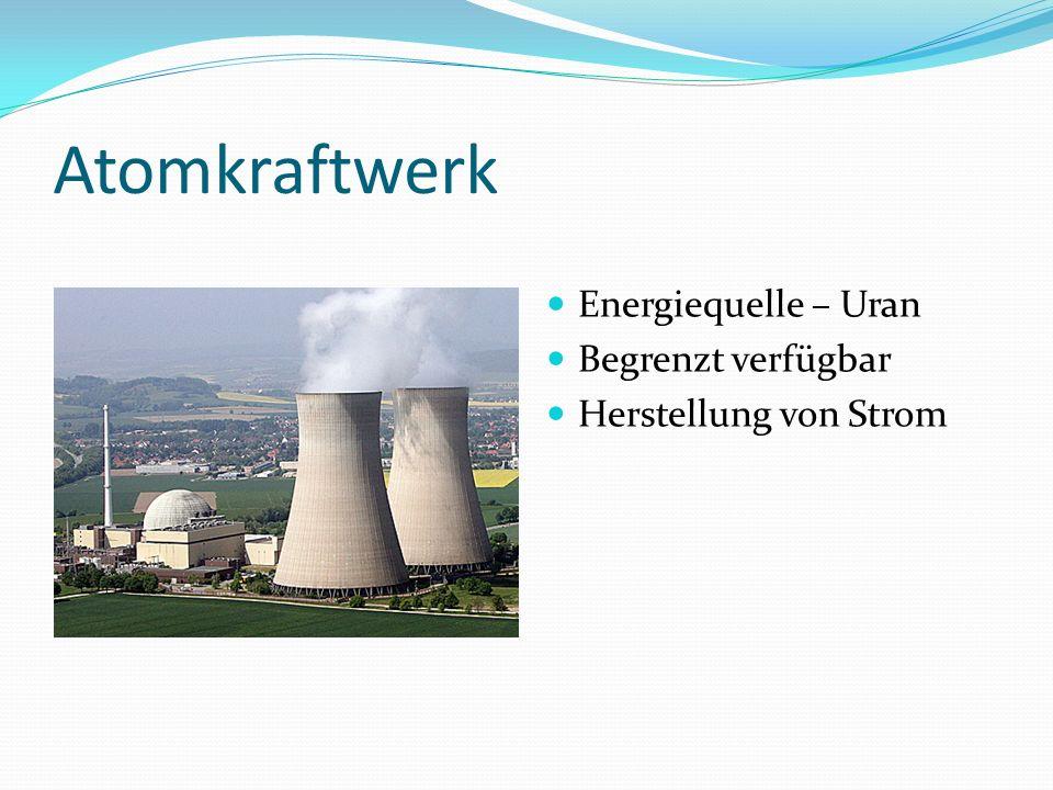 Atomkraftwerk Energiequelle – Uran Begrenzt verfügbar