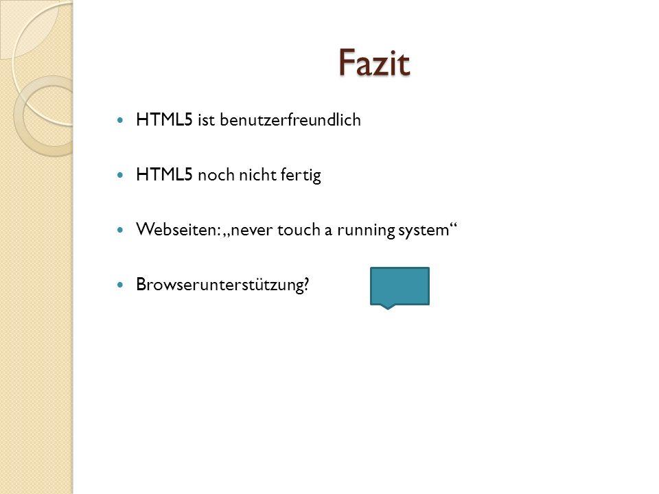 Fazit HTML5 ist benutzerfreundlich HTML5 noch nicht fertig