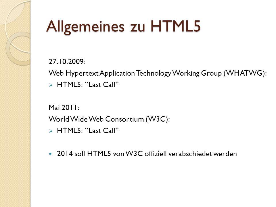 Allgemeines zu HTML5 27.10.2009: Web Hypertext Application Technology Working Group (WHATWG): HTML5: Last Call