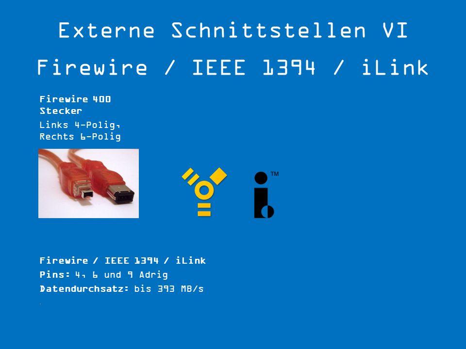 Externe Schnittstellen VI Firewire / IEEE 1394 / iLink