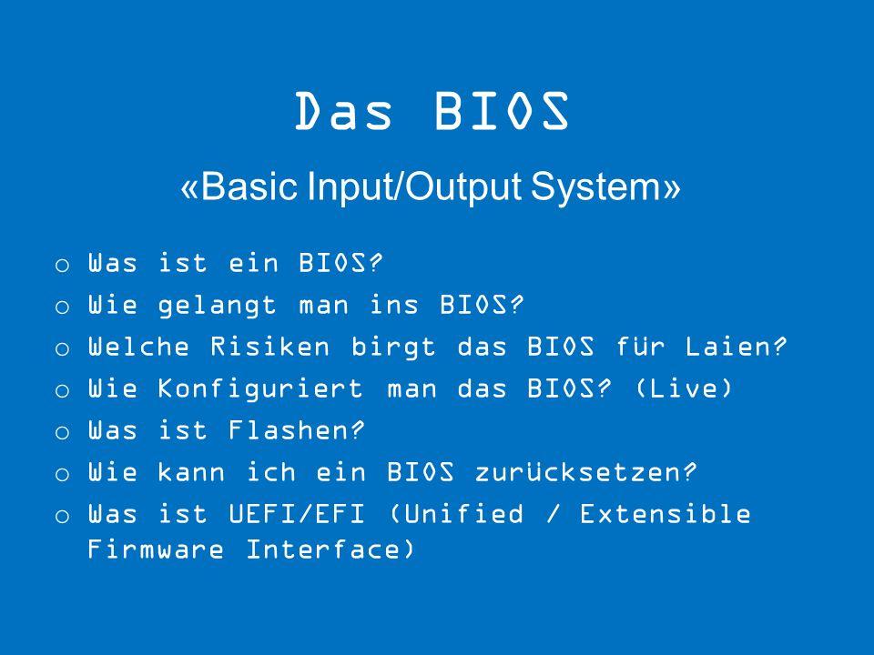 Das BIOS «Basic Input/Output System»