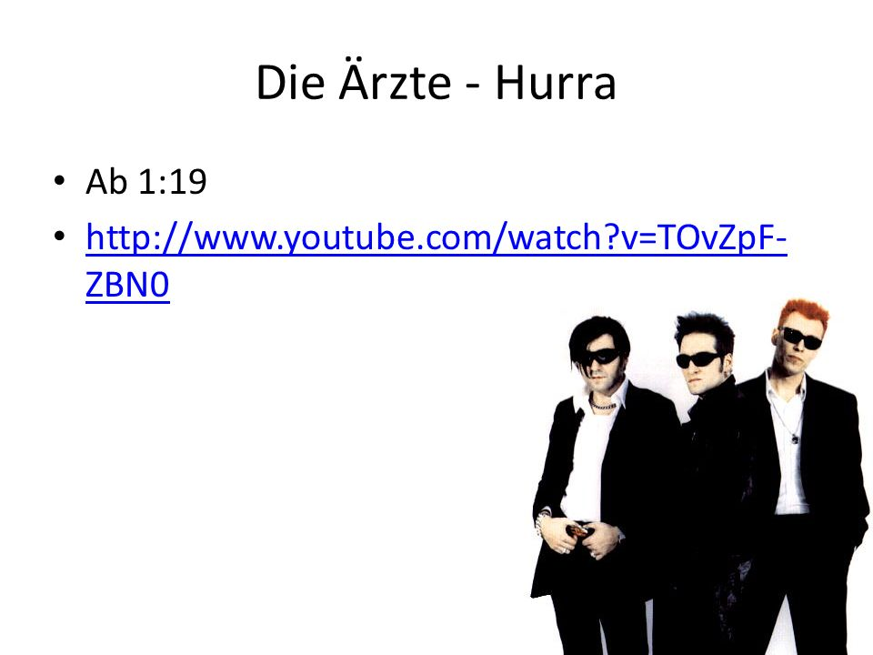 Die Ärzte - Hurra Ab 1:19 http://www.youtube.com/watch v=TOvZpF-ZBN0
