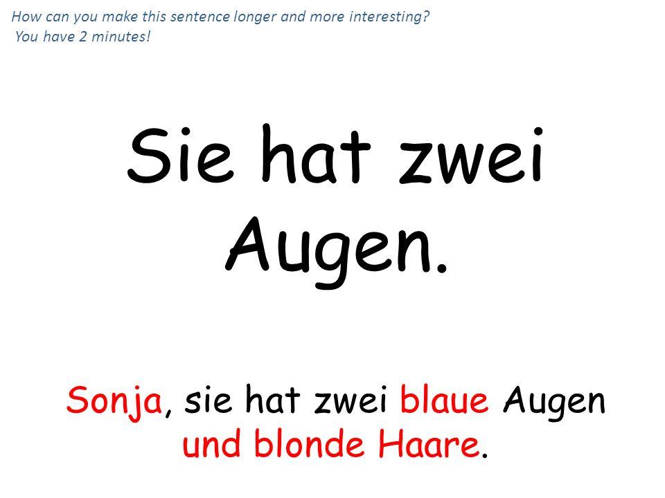 Sie hat zwei Augen. Sonja, sie hat zwei blaue Augen und blonde Haare.