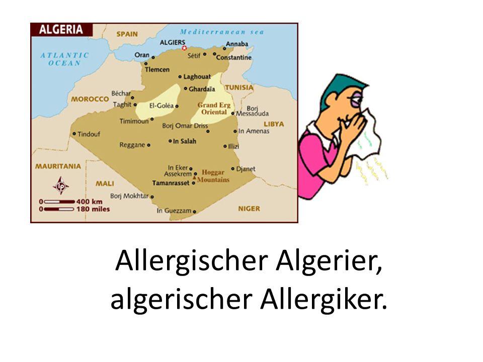 Allergischer Algerier, algerischer Allergiker.