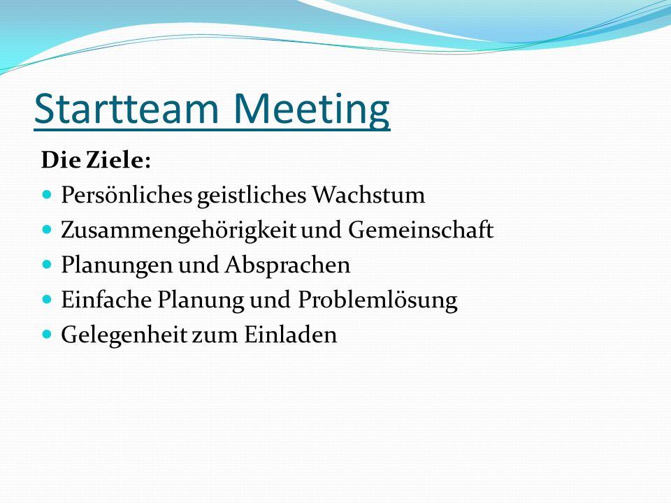 Startteam Meeting Die Ziele: Persönliches geistliches Wachstum